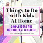 Activities with Kids At Home, Simple Ideas No Pinterest Required!