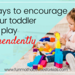 7 Ways to Encourage Toddlers to Play Independently